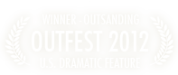 Winner - Outstanding U.S. Dramatic Feature, Outfest, 2012